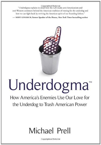 Underdogma: How America's Enemies Use Our Love for the Underdog to Trash American Power 9781935618133