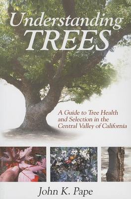 Understanding Trees: A Guide to Tree Health and Selection in the Central Valley of California 9781933502052