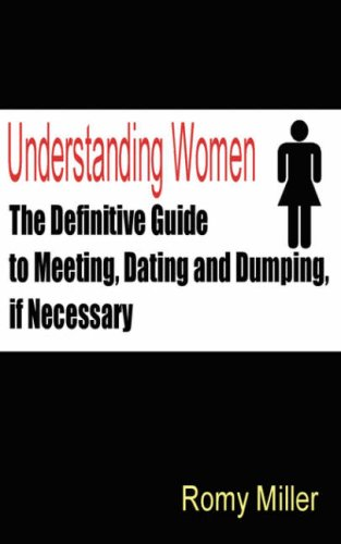 Understanding Women: The Definitive Guide to Meeting, Dating and Dumping, If Necessary 9781932420203