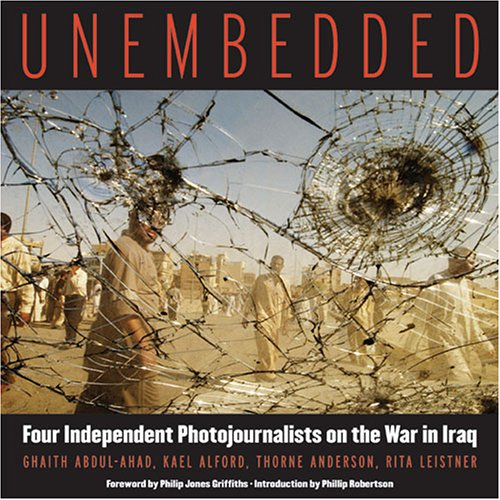 Unembedded: Four Independent Photojournalists on the War in Iraq 9781931498951