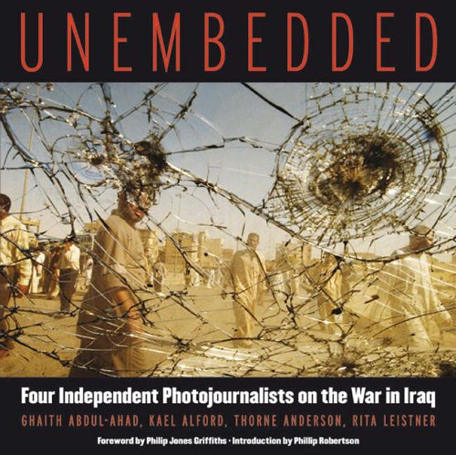 Unembedded: Four Independent Photojournalists on the War in Iraq 9781931498982