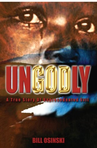 Ungodly: A True Story of Unprecedented Evil 9781934144138