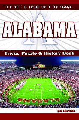 The Unofficial Alabama Trivia Puzzles & History Book 9781935628125
