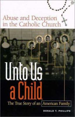 Unto Us a Child: The True Story of an American Family: Abuse and Deception in the Catholic Church 9781930819221