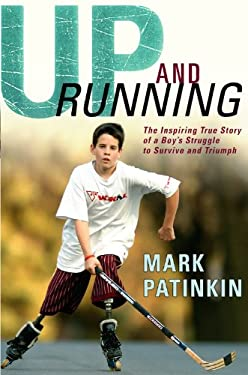 Up and Running: The Inspiring True Story of a Boy's Struggle to Survive and Triumph 9781931722490