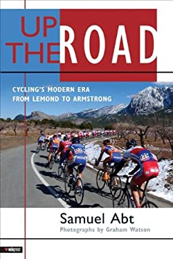 Up the Road: Cycling's Modern Era from LeMond to Armstrong 9781931382786