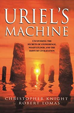 Uriel's Machine: Uncovering the Secrets of Stonehenge, Noah's Flood, and the Dawn of Civilization 9781931412742