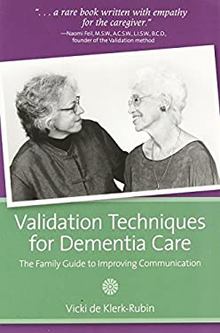 Validation Techniques for Dementia Care: The Family Guide to Improving Communication 9781932529371