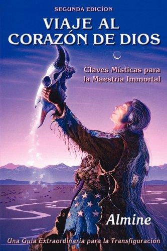 Viaje Al Corazn de Dios - Claves Msticas Para La Maestra Inmortal (Segunda Edicin) 9781934070512