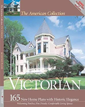 Victorian: 165 New House Plans with Historic Elegance 9781931131674