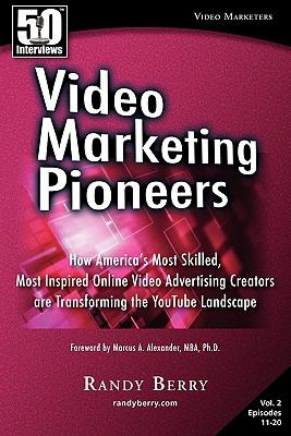 Video Marketing Pioneers Volume 2: How America's Most Skilled, Most Inspired, Online Video Advertising Creators Are Transforming the Youtube Landscape 9781935689089