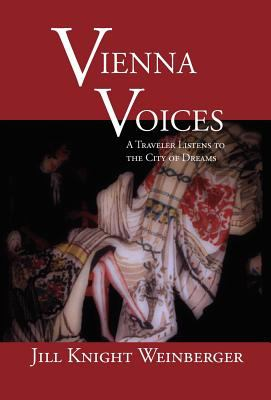 Vienna Voices: A Traveler Listens to the City of Dreams 9781932559880