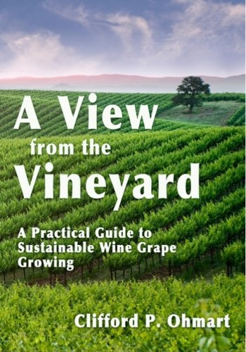 View from the Vineyard: A Practical Guide to Sustainable Winegrape Growing 9781935879909