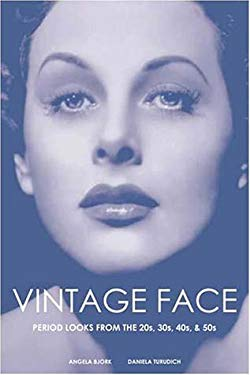 Vintage Face: Period Looks from the 20s, 30s, 40s, & 50s 9781930064034