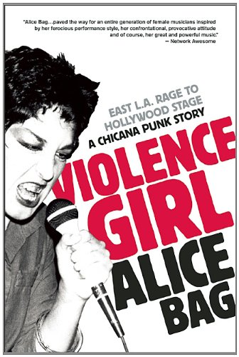 Violence Girl: East L.A. Rage to Hollywood Stage, a Chicana Punk Story 9781936239122