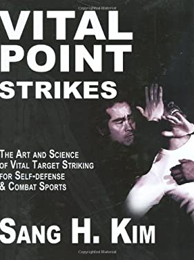 Vital Point Strikes: The Art & Science of Striking Vital Targets for Self-Defense and Combat Sports 9781934903056