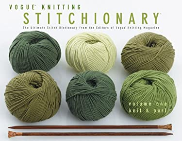 Vogue Knitting Stitchionary Volume One: Knit & Purl: The Ultimate Stitch Dictionary from the Editors of Vogue Knitting Magazine 9781931543774