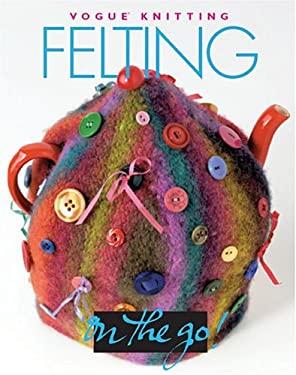 Vogue Knitting on the Go! Felting 9781931543644
