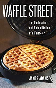 Waffle Street: The Confession and Rehabilitation of a Financier 9781937458003