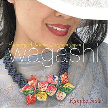 Wagashi: Handcrafted Fashion Art from Japan 9781933308142