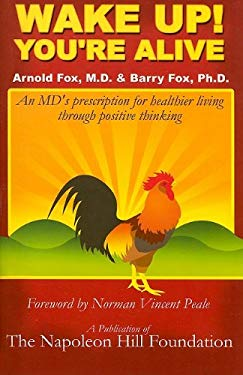 Wake Up! You're Alive: An MD's Prescription for Healthier Living Through Positive Thinking 9781933715261