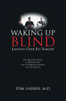 Waking Up Blind: Lawsuits Over Eye Surgery 9781934938874