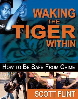 Waking the Tiger Within: How to Be Safe from Crime: Self-Defense That Saves Lives 9781934903001