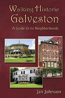 Walking Historic Galveston: A Guide to Its Neighborhoods 9781934645796