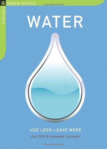 Water: Use Less-Save More: 100 Water-Saving Tips for the Home 9781933392738