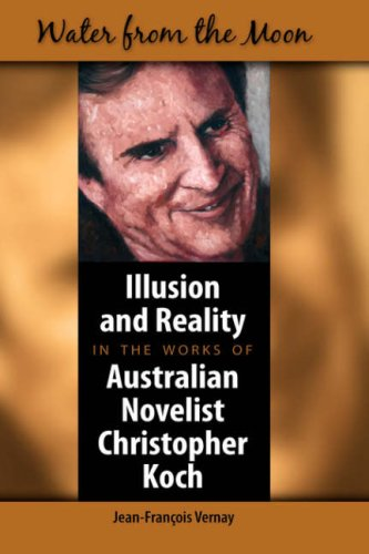 Water from the Moon: Illusion and Reality in the Works of Australian Novelist Christopher Koch 9781934043356