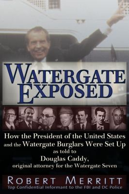 Watergate Exposed: How the President of the United States and the Watergate Burglars Were Set Up as Told to Douglas Caddy, Original Attor 9781936296118