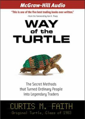 Way of the Turtle: The Secret Methods That Turned Ordinary People Into Legendary Traders 9781933309682