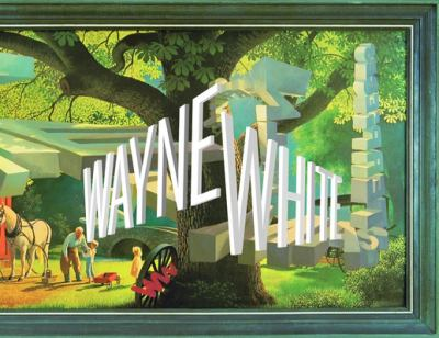 Wayne White: Maybe Now I'll Get the Respect I So Richly Deserve 9781934429112