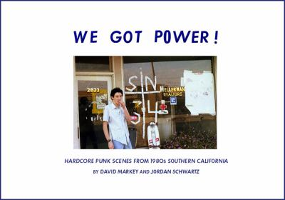 We Got Power!: Hardcore Punk Scenes from 1980s Southern California 9781935950073