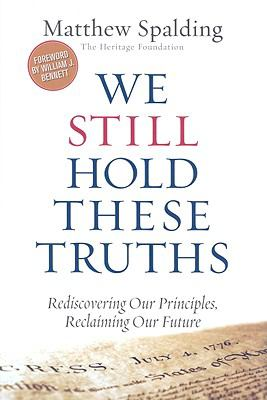 We Still Hold These Truths: Rediscovering Our Principles, Reclaiming Our Future 9781935191674