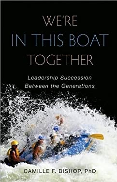 We're in This Boat Together: Leadership Succession Between the Generations 9781934068373
