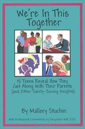 We're in This Together: 15 Teens Reveal How They Get Along with Their Parents (and Other Sanity-Saving Insights)