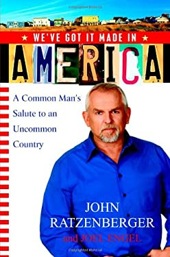 We've Got It Made in America: A Common Man's Salute to an Uncommon Country 9781931722841