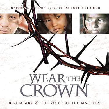 Wear the Crown: Inspiring Stories and Photos of Modern-Day Martyrs 9781933591049