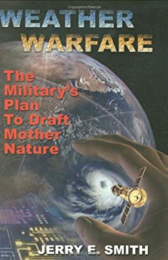 Weather Warfare: The Military's Plan to Draft Mother Nature 9781931882606