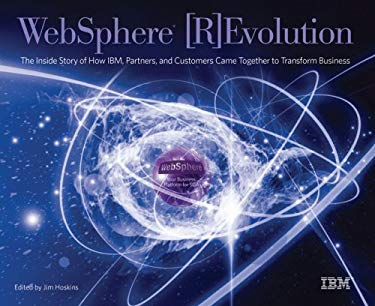 WebSphere [R]Evolution: The Inside Story of How IBM, Partners, and Customers Came Together to Transform Business 9781931644761