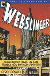 Webslinger: Unauthorized Essays on Your Friendly Neighborhood Spider-Man 7818171