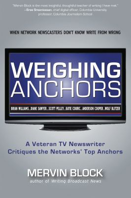 Weighing Anchors: A Legendary TV Newswriter Critiques the Networks' Top Anchors 9781936863396