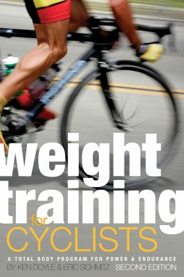 Weight Training for Cyclists: A Total Body Program for Power & Endurance 9781934030295