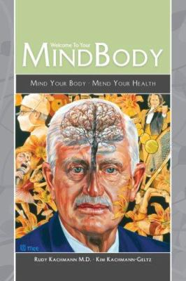 Welcome to Your Mind Body: Mind Your Body, Mend Your Health 9781933858203