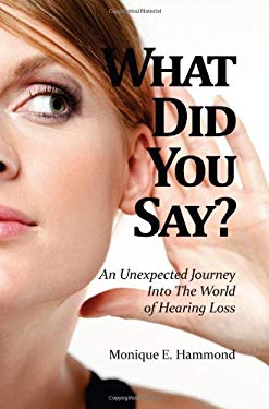 What Did You Say?: An Unexpected Journey Into the World of Hearing Loss 9781937928162