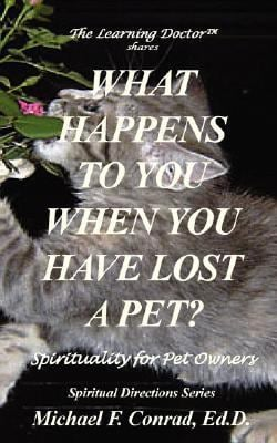 What Happens to You When You Lose a Pet? Spirituality for Pet Owners 9781930301108
