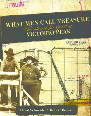 What Men Call Treasure: The Search for Gold at Victorio Peak 9781933693217