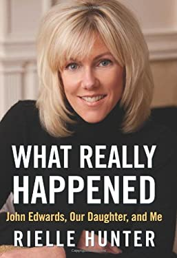 What Really Happened: John Edwards, Our Daughter, and Me 9781937856403