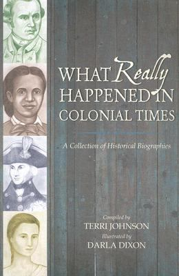 What Really Happened in Colonial Times: A Collection of Historical Biographies 9781932786231